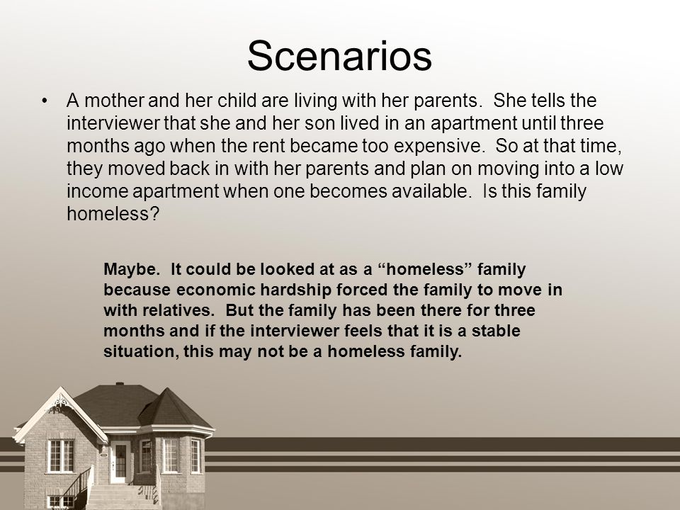 Scenarios A mother and her child are living with her parents. She tells the interviewer that she and her son lived in an apartment until three months
