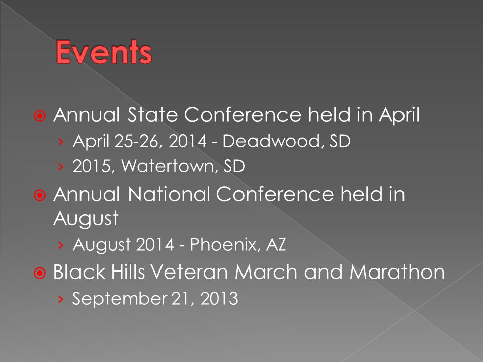  Annual State Conference held in April › April 25-26, 2014 - Deadwood, SD › 2015, Watertown, SD  Annual National Conference held in August › August 2014 - Phoenix, AZ  Black Hills Veteran March and Marathon › September 21, 2013