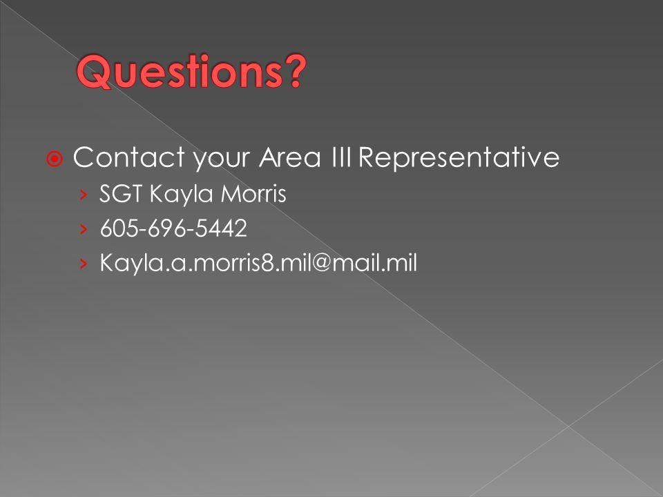  Contact your Area III Representative › SGT Kayla Morris › 605-696-5442 › Kayla.a.morris8.mil@mail.mil