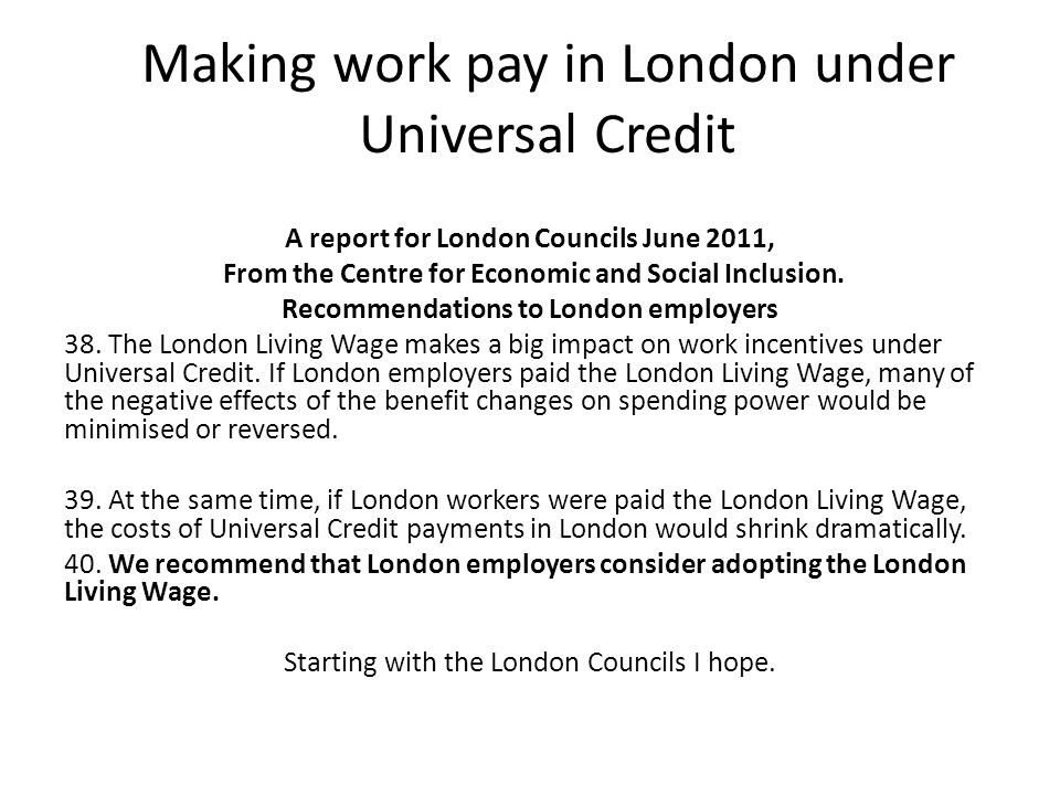 Making work pay in London under Universal Credit A report for London Councils June 2011, From the Centre for Economic and Social Inclusion.