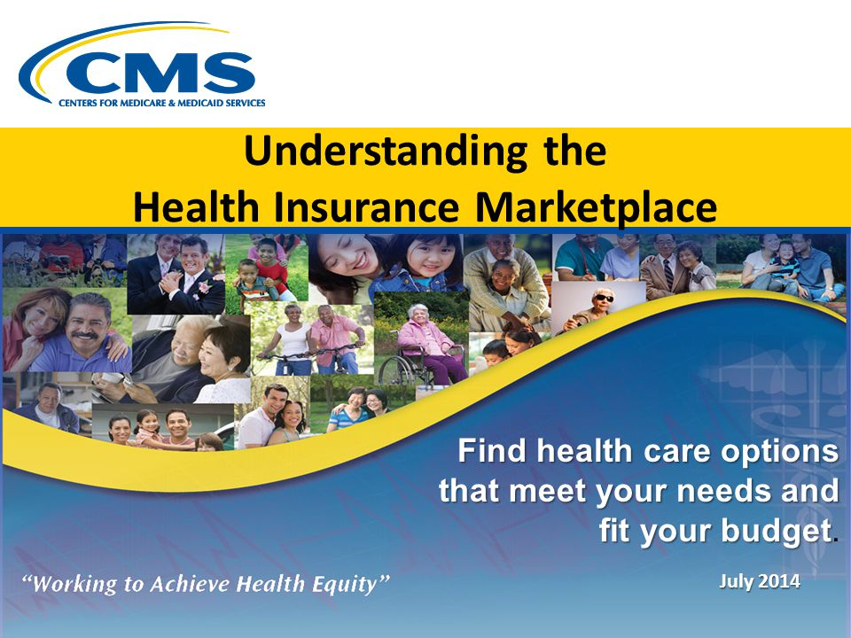 Understanding the Health Insurance Marketplace Find health care options that meet your needs and fit your budget Find health care options that meet yo