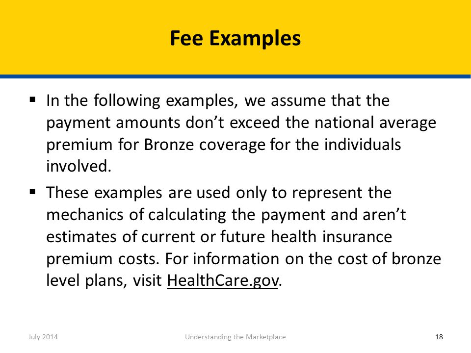  In the following examples, we assume that the payment amounts don't exceed the national average premium for Bronze coverage for the individuals invo