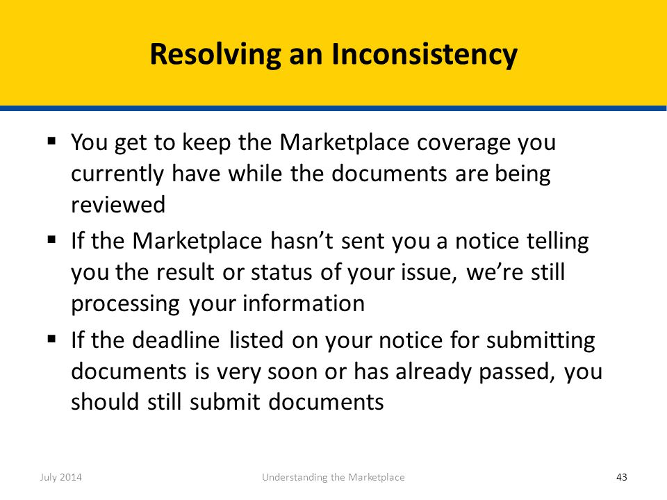  You get to keep the Marketplace coverage you currently have while the documents are being reviewed  If the Marketplace hasn't sent you a notice tel