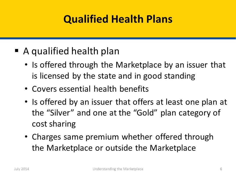  A qualified health plan Is offered through the Marketplace by an issuer that is licensed by the state and in good standing Covers essential health b