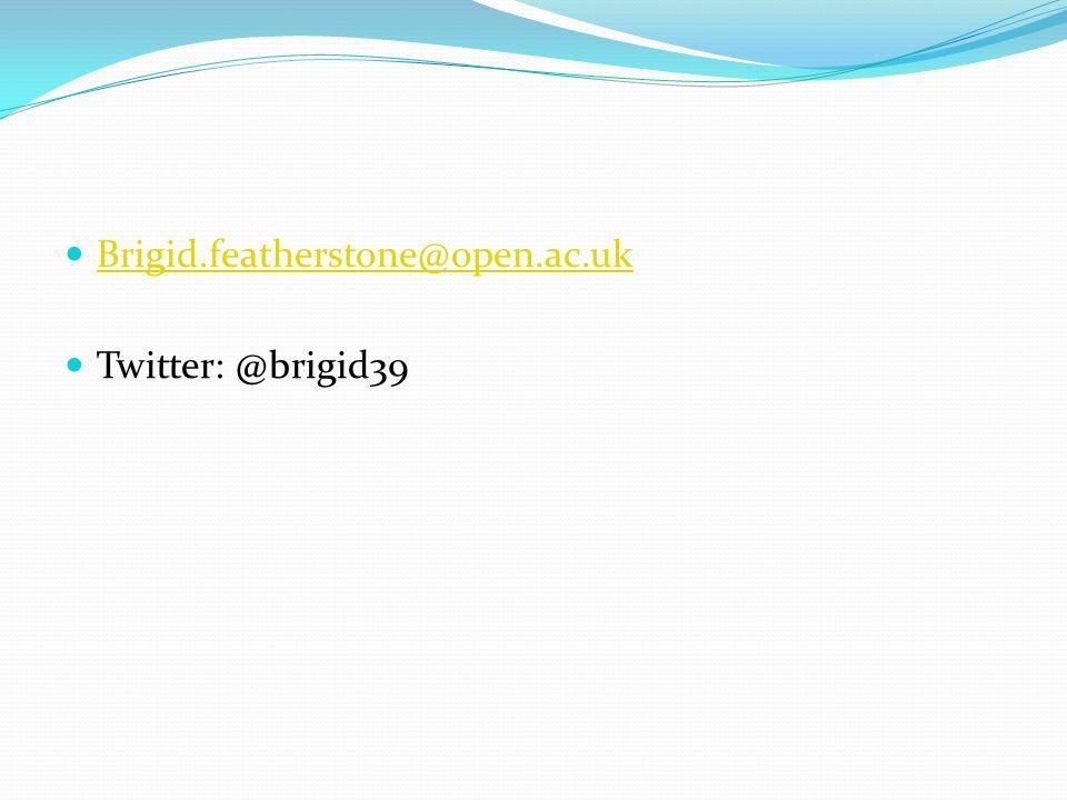 Brigid.featherstone@open.ac.uk Twitter: @brigid39