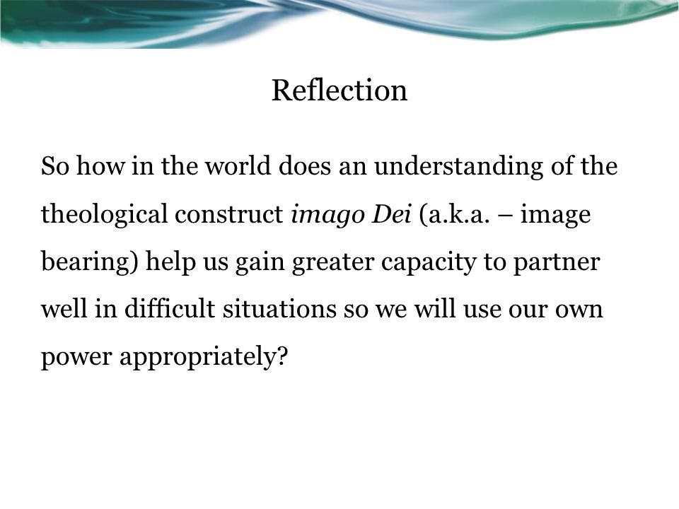 Reflection So how in the world does an understanding of the theological construct imago Dei (a.k.a.