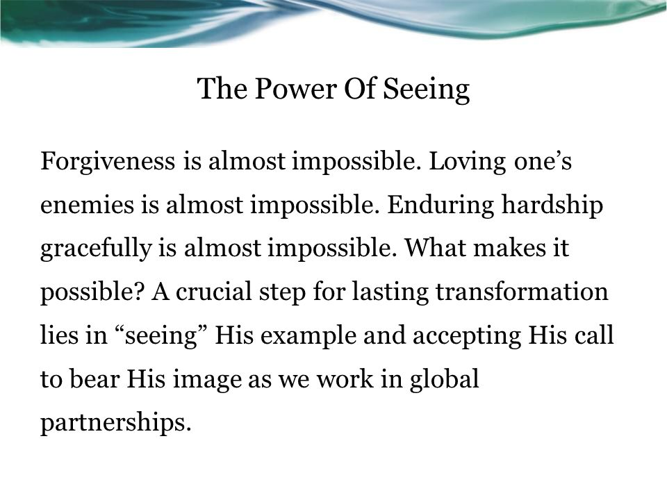The Power Of Seeing Forgiveness is almost impossible.