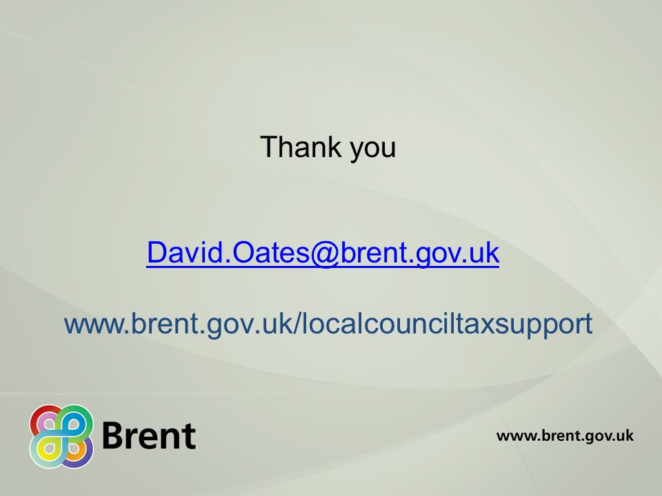 Thank you David.Oates@brent.gov.uk www.brent.gov.uk/localcounciltaxsupport