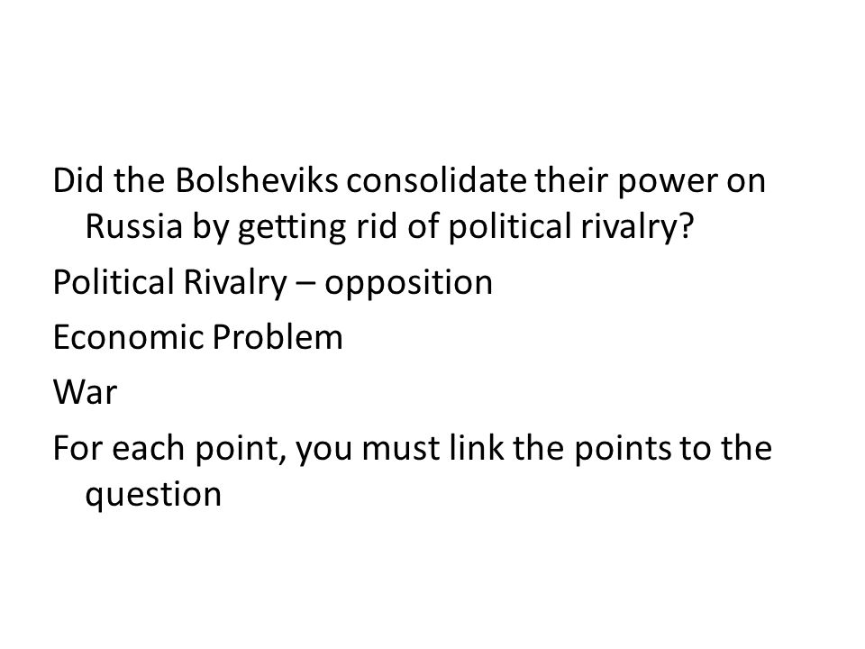 Did the Bolsheviks consolidate their power on Russia by getting rid of political rivalry.