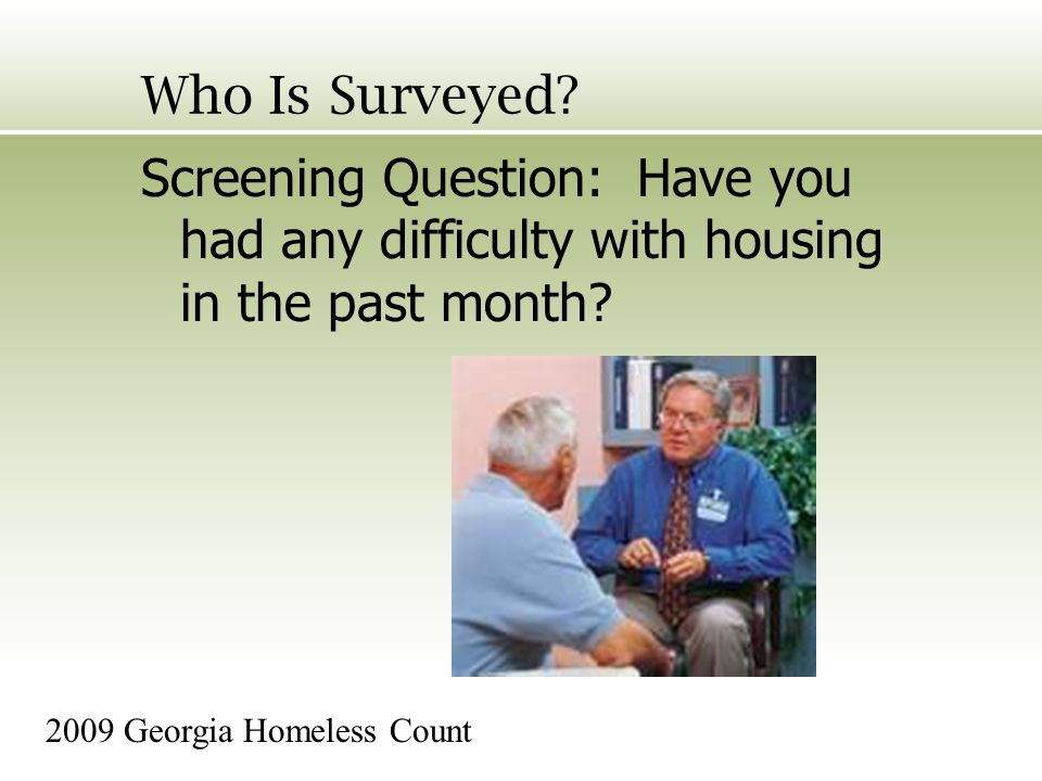 Who Is Surveyed. Screening Question: Have you had any difficulty with housing in the past month.