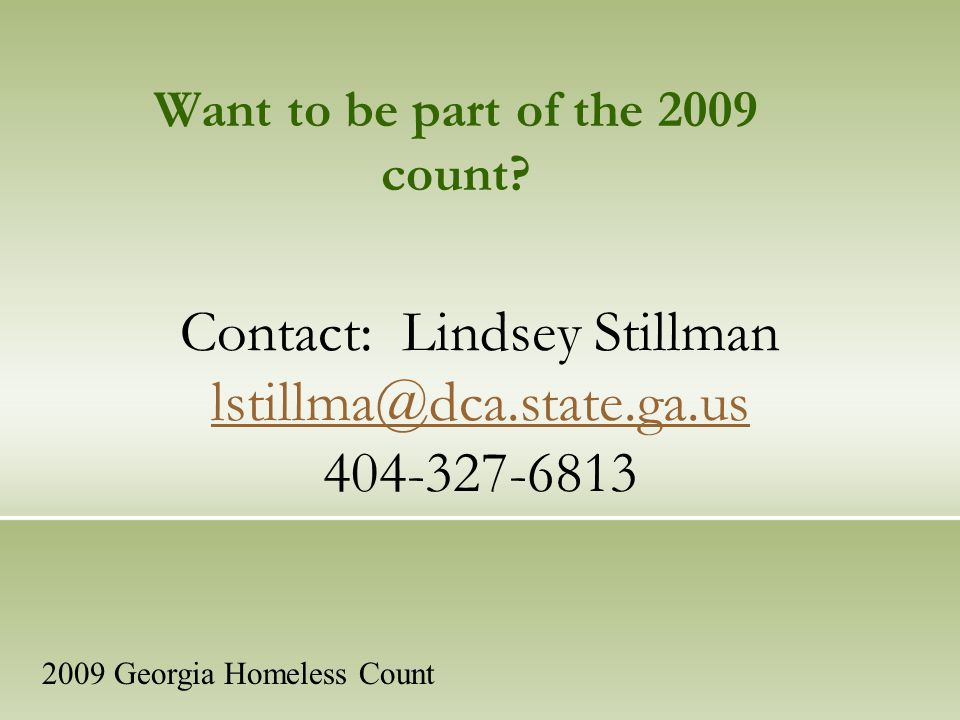 Contact: Lindsey Stillman lstillma@dca.state.ga.us 404-327-6813 lstillma@dca.state.ga.us Want to be part of the 2009 count.