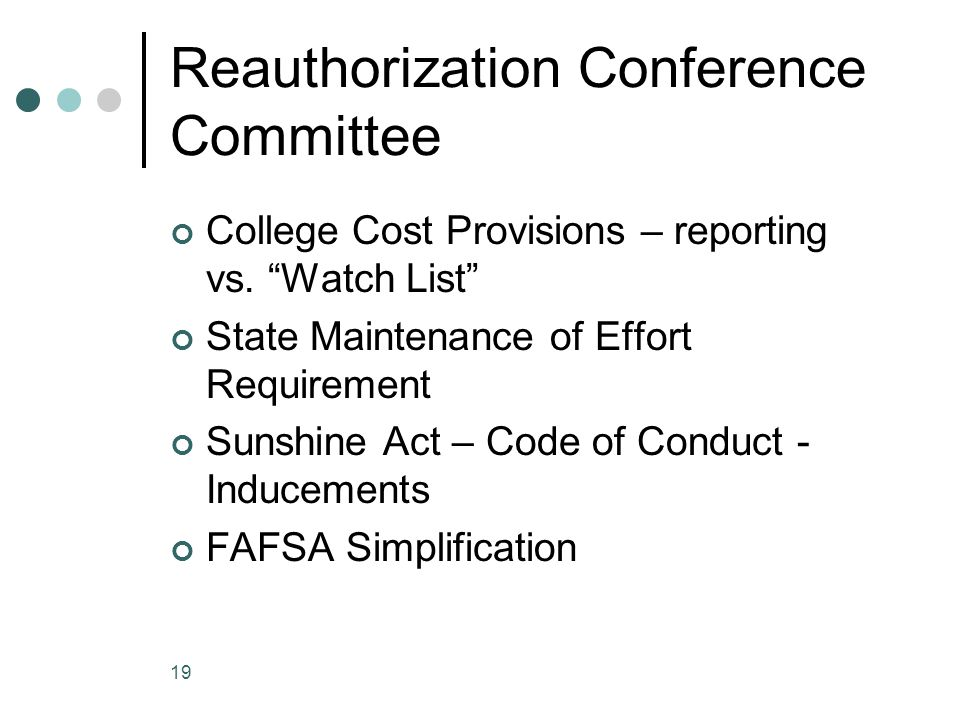 """19 Reauthorization Conference Committee College Cost Provisions – reporting vs. """"Watch List"""" State Maintenance of Effort Requirement Sunshine Act – Co"""