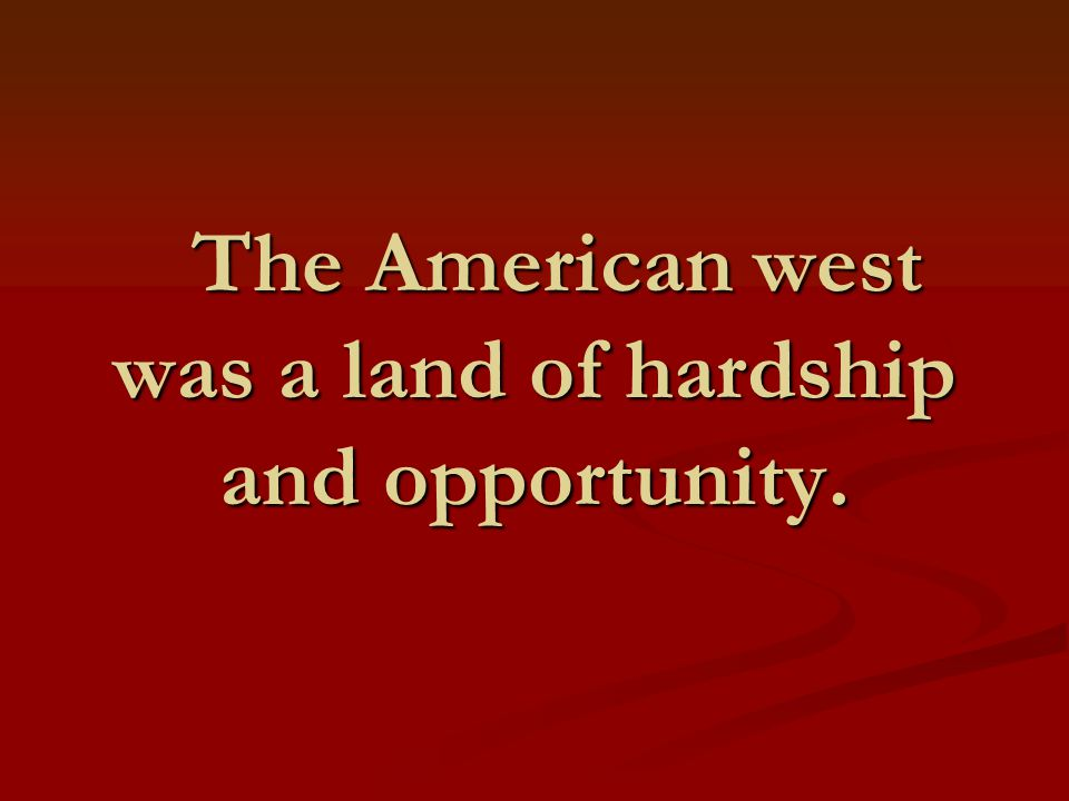 Western life was largely shaped by geography. Western life was largely shaped by geography.