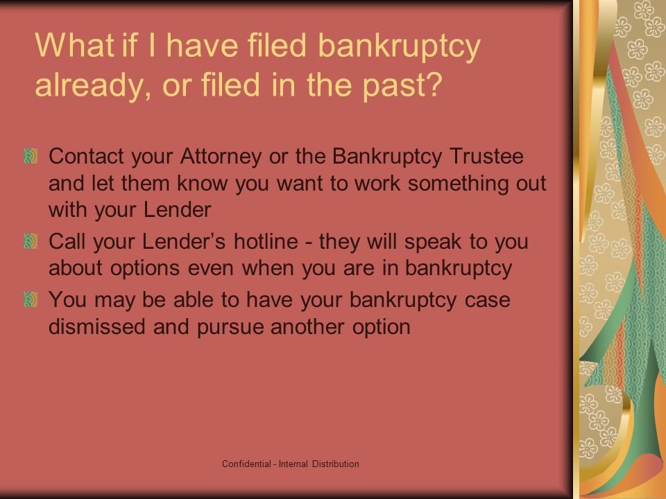 Confidential - Internal Distribution What if I have filed bankruptcy already, or filed in the past.