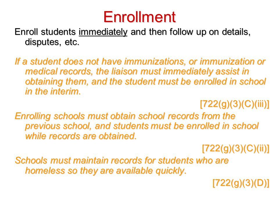 Enrollment Enroll students immediately and then follow up on details, disputes, etc.