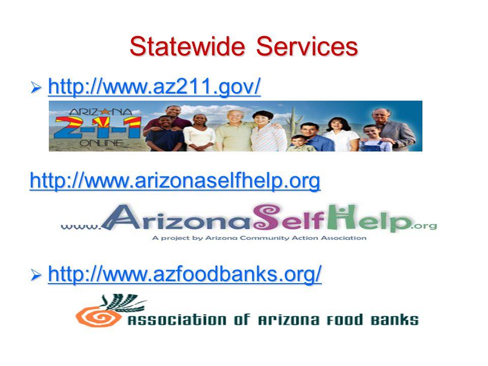 Statewide Services  http://www.az211.gov/ http://www.az211.gov/ http://www.arizonaselfhelp.org  http://www.azfoodbanks.org/ http://www.azfoodbanks.o