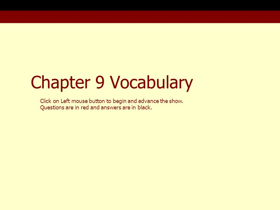Chapter 9 Vocabulary Click on Left mouse button to begin and advance the show.