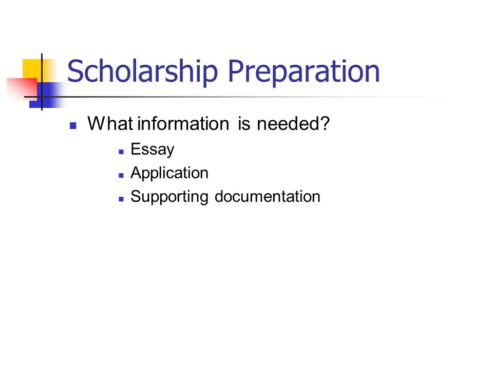 Scholarship Preparation What information is needed Essay Application Supporting documentation
