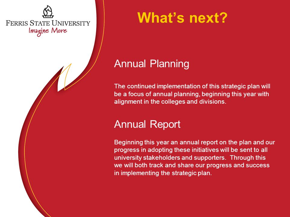 What's next? Annual Planning The continued implementation of this strategic plan will be a focus of annual planning, beginning this year with alignmen