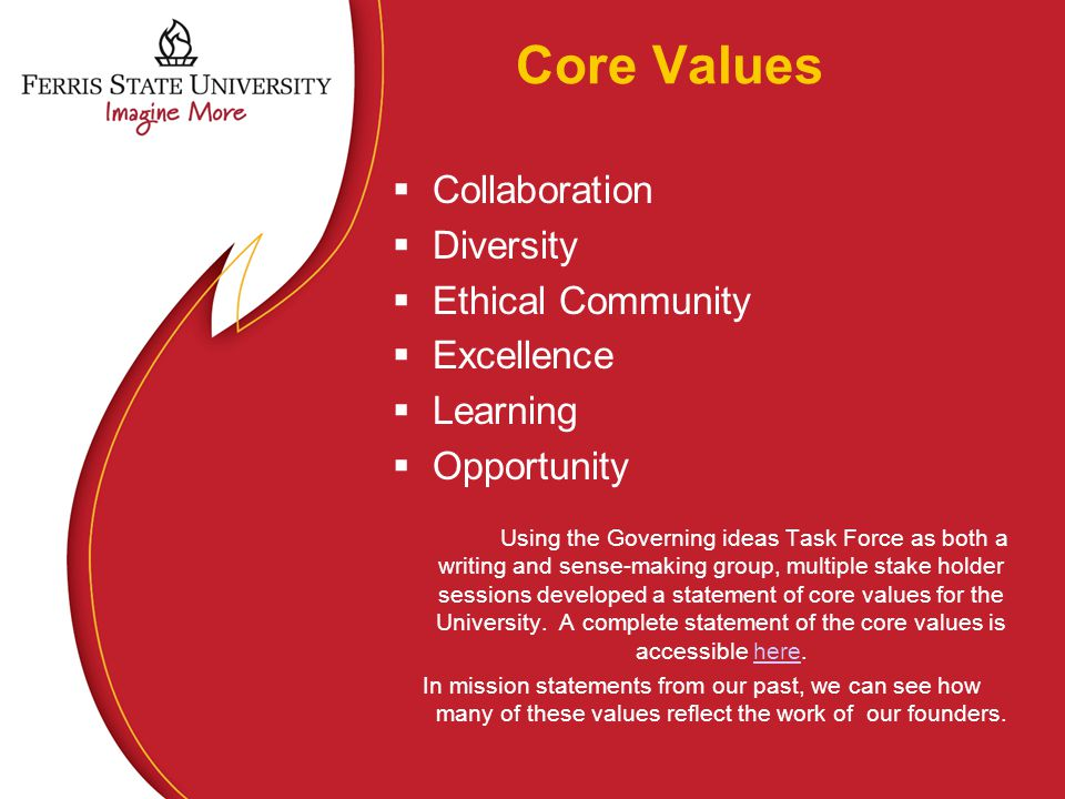 Core Values  Collaboration  Diversity  Ethical Community  Excellence  Learning  Opportunity Using the Governing ideas Task Force as both a writi