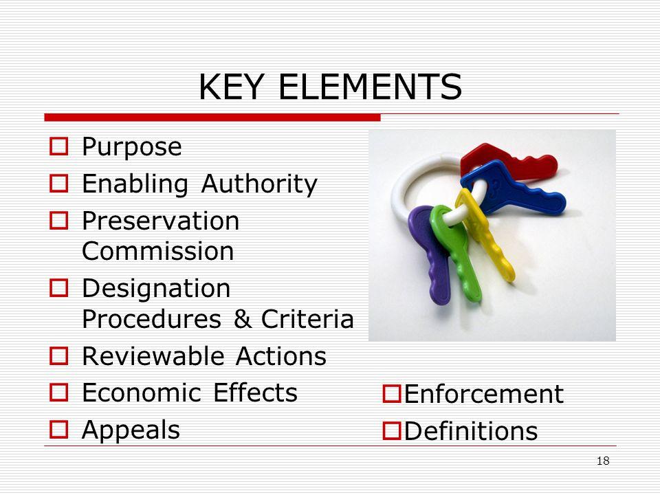 18 KEY ELEMENTS  Purpose  Enabling Authority  Preservation Commission  Designation Procedures & Criteria  Reviewable Actions  Economic Effects  Appeals  Enforcement  Definitions