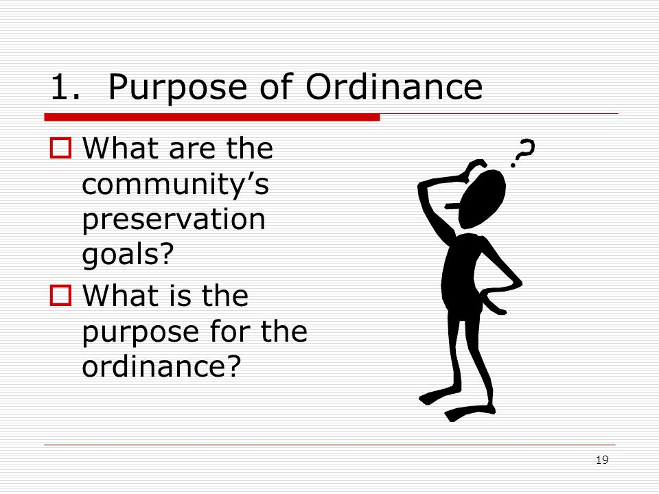 19 1. Purpose of Ordinance  What are the community's preservation goals.