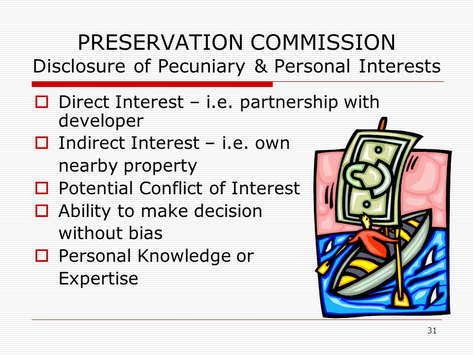 31 PRESERVATION COMMISSION Disclosure of Pecuniary & Personal Interests  Direct Interest – i.e.