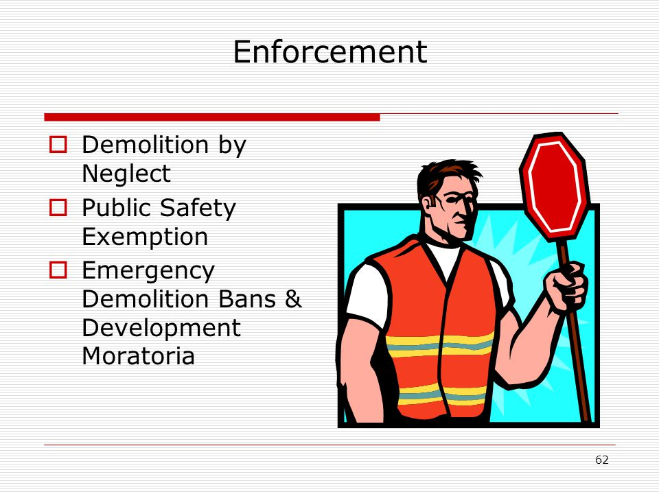 62 Enforcement  Demolition by Neglect  Public Safety Exemption  Emergency Demolition Bans & Development Moratoria