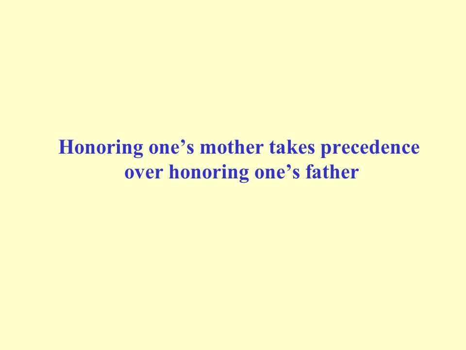 Honoring one's mother takes precedence over honoring one's father