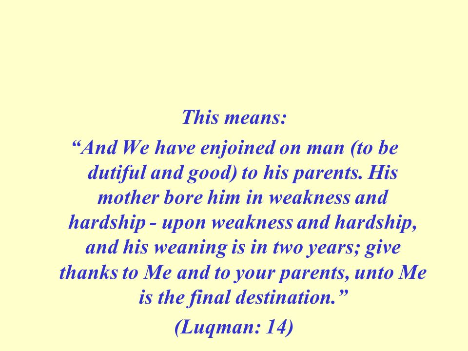 This means: And We have enjoined on man (to be dutiful and good) to his parents.