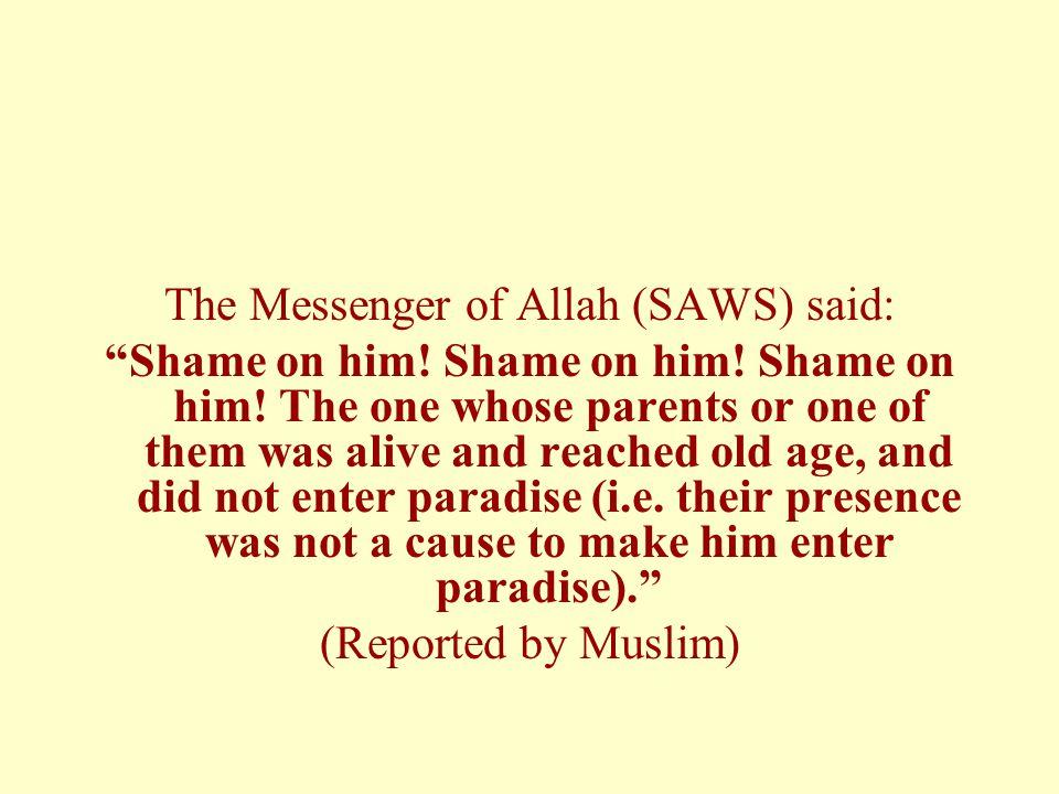 The Messenger of Allah (SAWS) said: Shame on him.