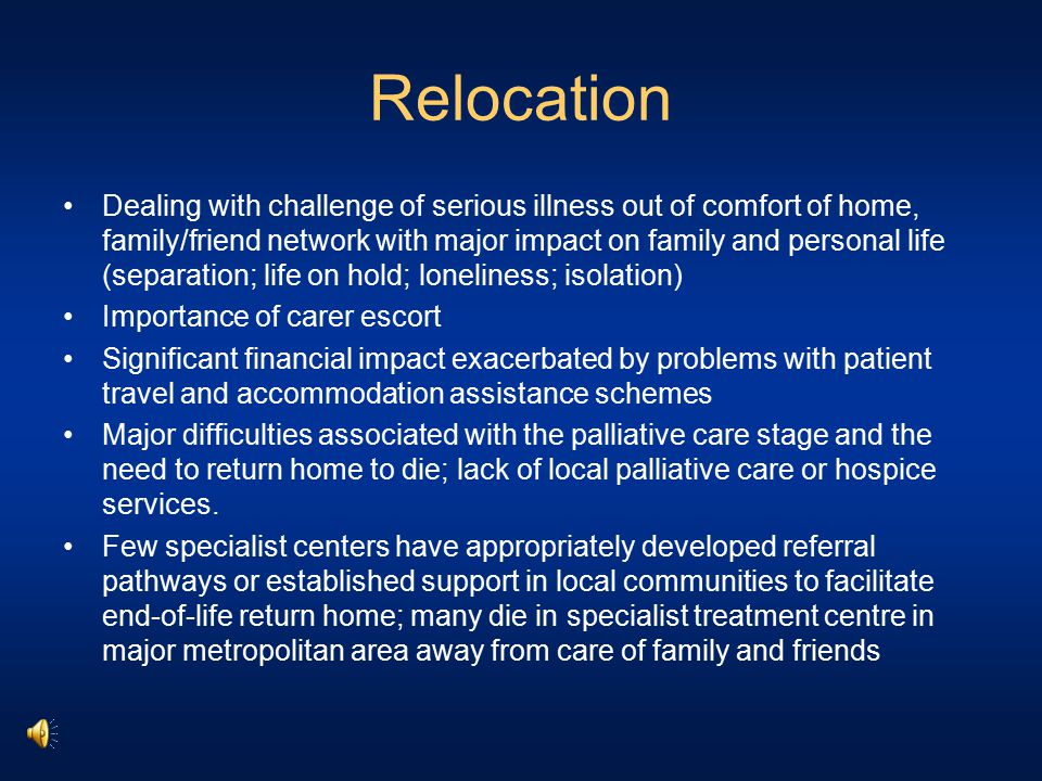 Relocation Dealing with challenge of serious illness out of comfort of home, family/friend network with major impact on family and personal life (sepa