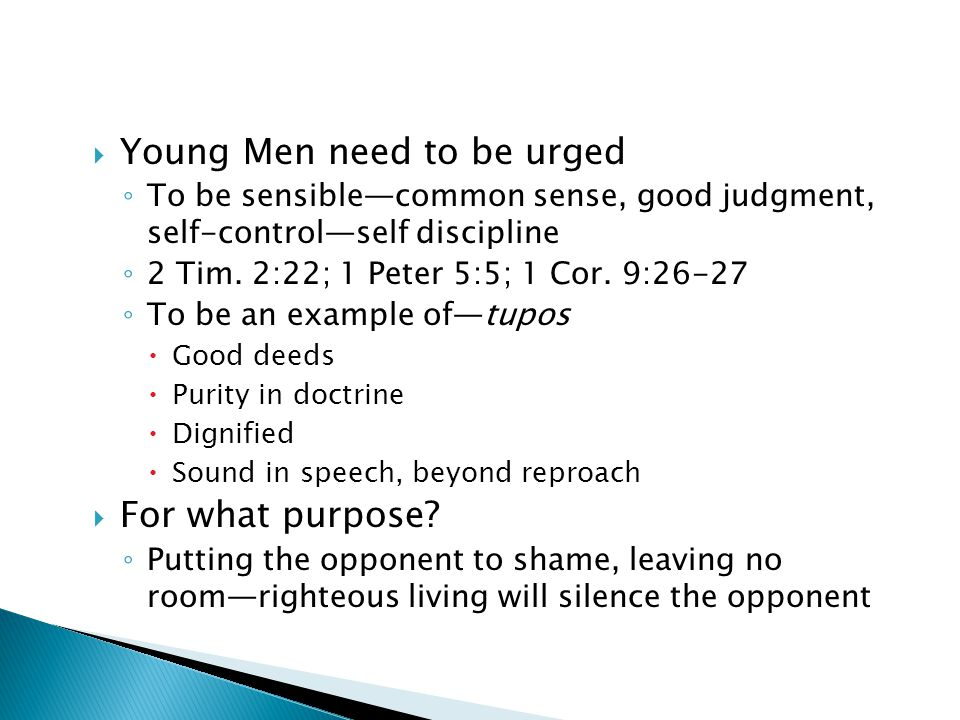  Young Men need to be urged ◦ To be sensible—common sense, good judgment, self-control—self discipline ◦ 2 Tim.