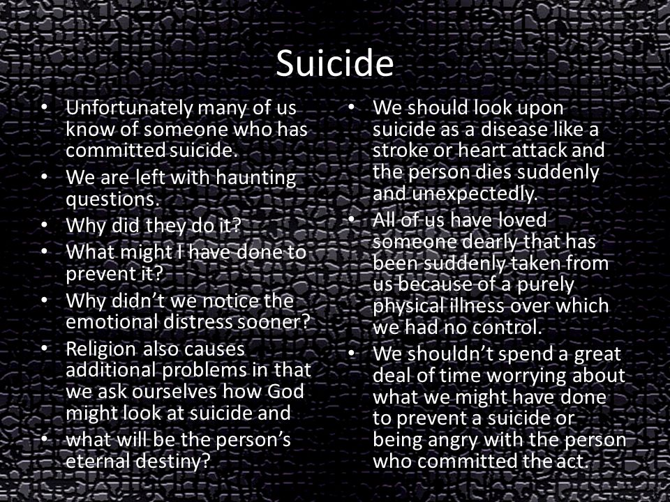 Suicide Unfortunately many of us know of someone who has committed suicide.