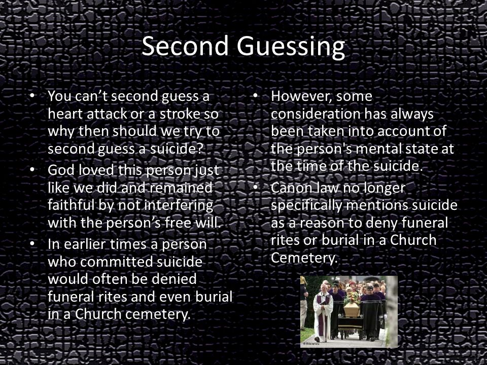 Second Guessing You can't second guess a heart attack or a stroke so why then should we try to second guess a suicide.