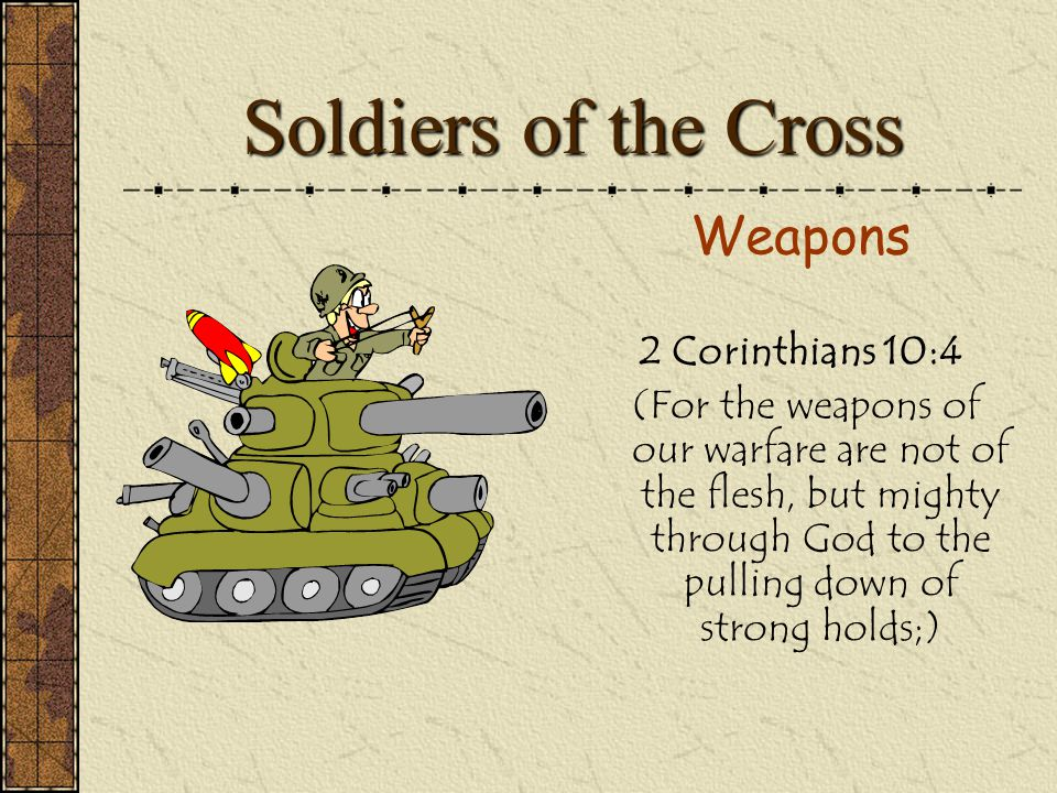 Soldiers of the Cross Our Armor Ephesians 6:13 Wherefore take unto you the whole armor of God, that ye may be able to withstand in the evil day, and h