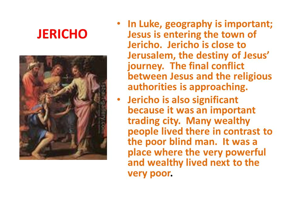 JERICHO In Luke, geography is important; Jesus is entering the town of Jericho.