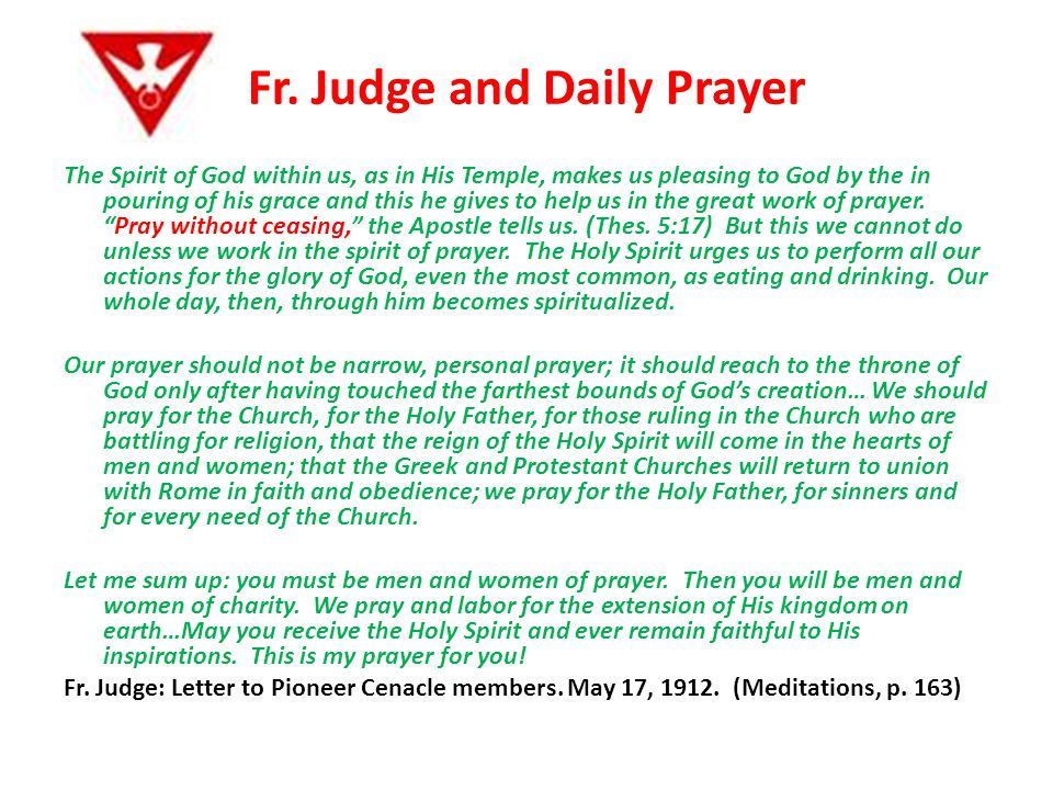 Fr. Judge and Daily Prayer The Spirit of God within us, as in His Temple, makes us pleasing to God by the in pouring of his grace and this he gives to