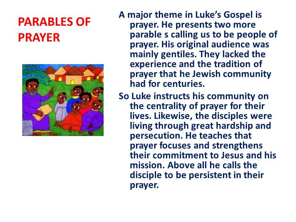 PARABLES OF PRAYER A major theme in Luke's Gospel is prayer.