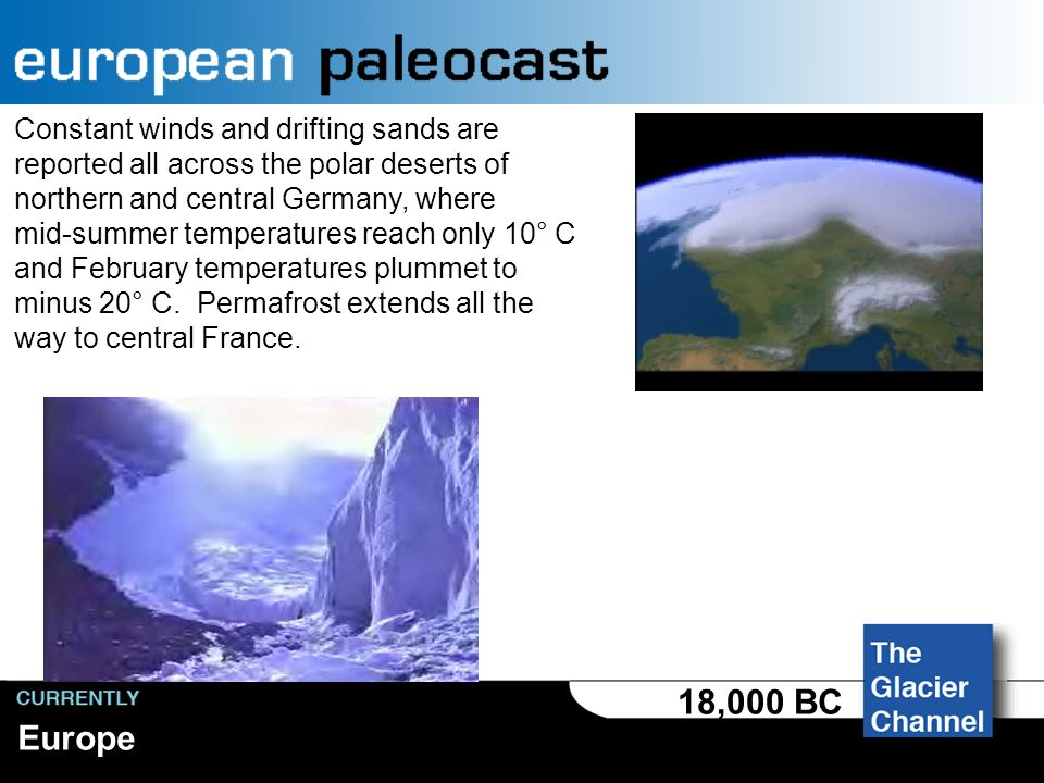 Europe 18,000 BC Winters continue to be harsh, with temper- atures falling to minus 20° C.