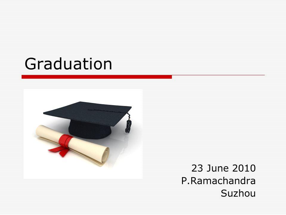 Graduation 23 June 2010 P.Ramachandra Suzhou