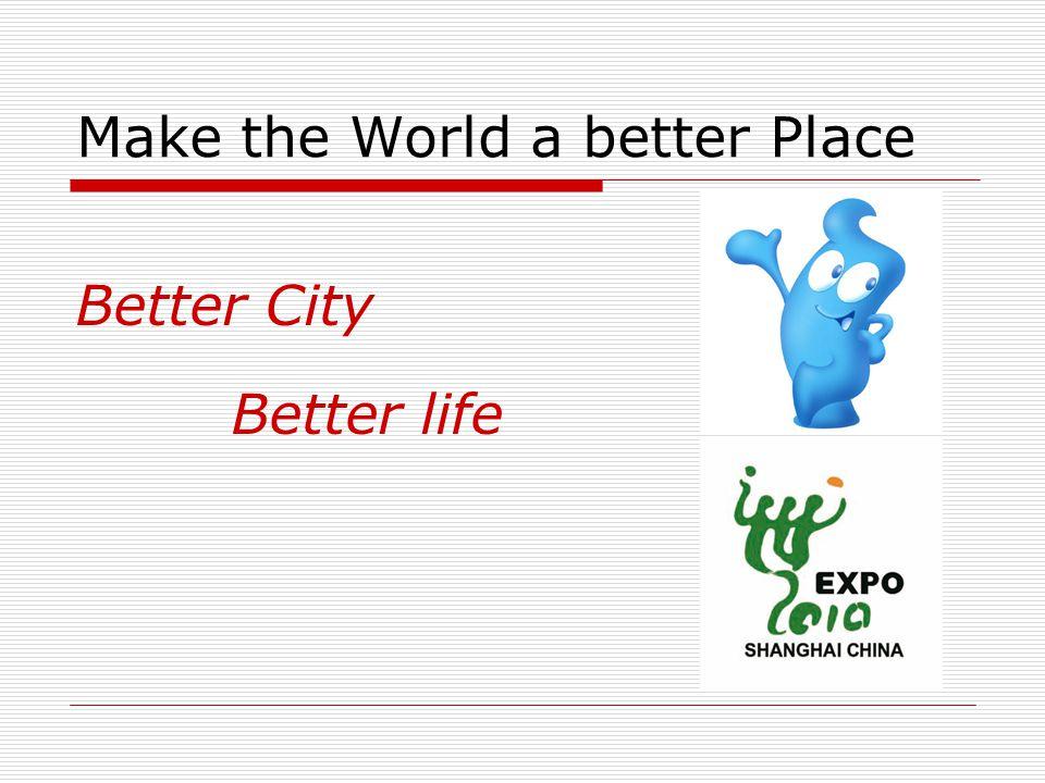 Make the World a better Place Better City Better life