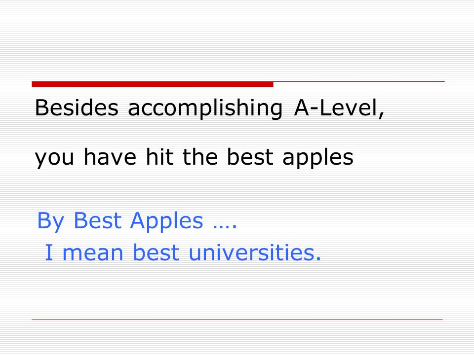 Besides accomplishing A-Level, you have hit the best apples By Best Apples ….