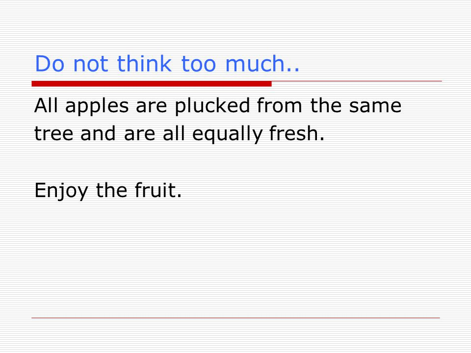 Do not think too much.. All apples are plucked from the same tree and are all equally fresh.