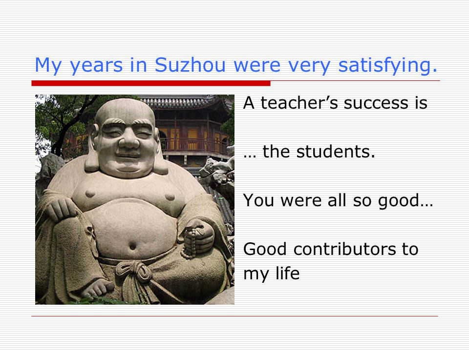 My years in Suzhou were very satisfying. A teacher's success is … the students.