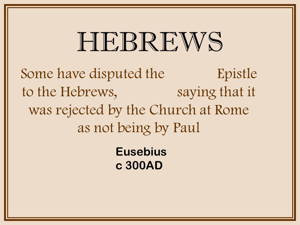 HEBREWS For many of the Latins it is uncertain that the Epistle to the Hebrews is Paul's, because of the lack of harmony in its vocabulary.