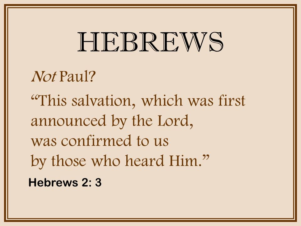 HEBREWS Not Paul.