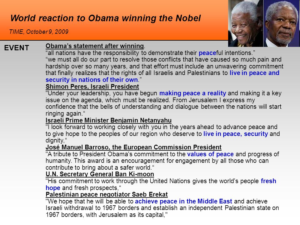 World reaction to Obama winning the Nobel When you read all the statements of support and hope for peace from all the world leaders for Obama it must make us think of 1 Thessalonians 5:3 Paul says there will be a time when they shall SAY peace and safety .