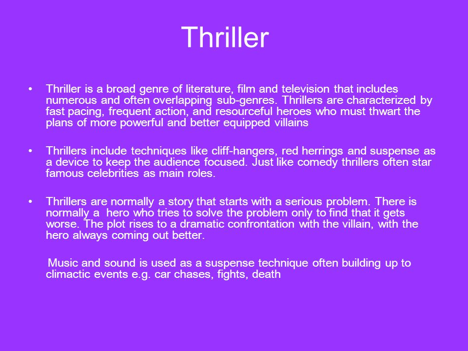 Thriller Thriller is a broad genre of literature, film and television that includes numerous and often overlapping sub-genres.