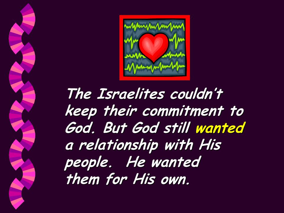The Israelites couldn't keep their commitment to God.